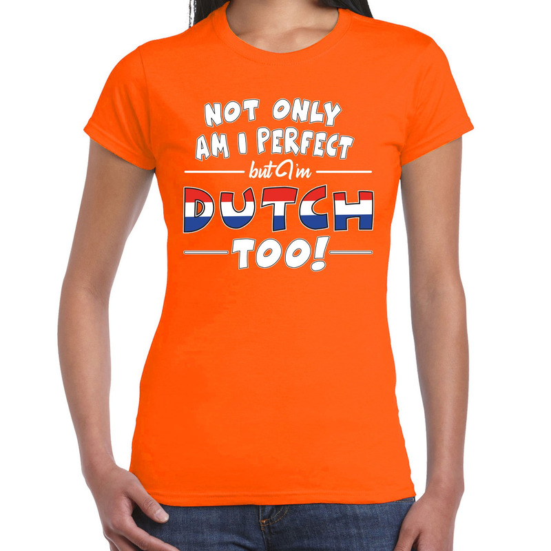 Oranje Not only perfect Dutch - Holland t-shirt voor dames